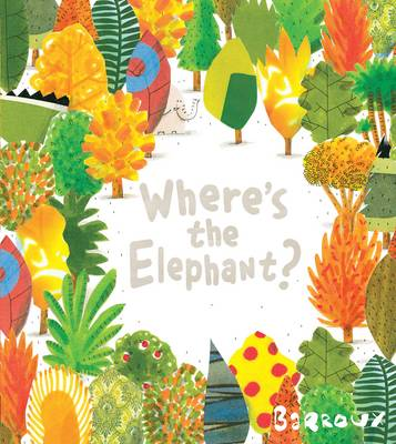 Cover for Where's the Elephant? by Barroux