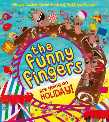 The Funny Fingers are Going on Holiday by Nikalas Catlow, Matthew Morgan, David Sinden
