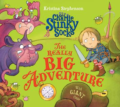 Sir Charlie Stinky Socks and the Really Big Adventure by Kristina Stephenson