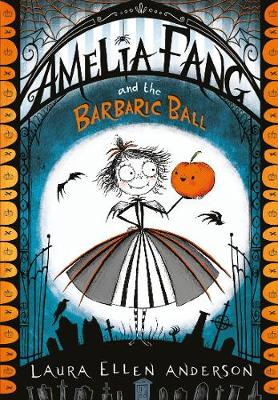 Cover for Amelia Fang and the Barbaric Ball by Laura Ellen Anderson
