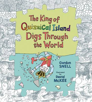 The King of Quizzical Island Digs Through the World by Gordon Snell