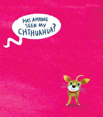 Has Anyone Seen My Chihuahua? by Clare Wigfall