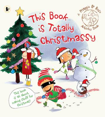 This Book is Totally Christmassy (Maggie and Rose) by Maggie Bolger