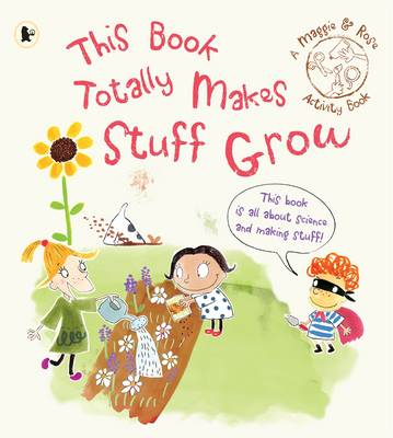 This Book Totally Makes Stuff Grow (Maggie and Rose) by Maggie Bolger
