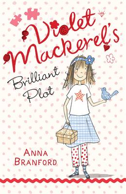 Violet Mackerel's Brilliant Plot by Anna Branford