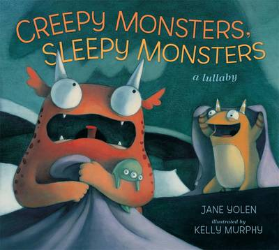 Creepy Monsters, Sleepy Monsters by Jane Yolen