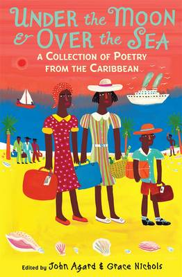 Under the Moon & Over the Sea: A Collection of Poetry from the Caribbean by John Agard, Grace Nichols