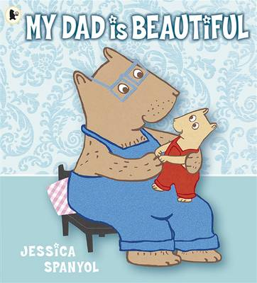 My Dad is Beautiful by Jessica Spanyol