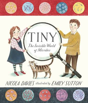 Tiny The Invisible World of Microbes by Nicola Davies