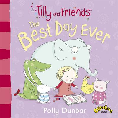 Tilly and Friends The Best Day Ever by Polly Dunbar