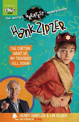 Cover for Hank Zipzer: The Curtain Went Up, My Trousers Fell Down by Henry Winkler, Lin Oliver