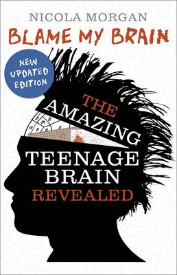 Cover for Blame My Brain: The Amazing Teenage Brain Revealed by Nicola Morgan
