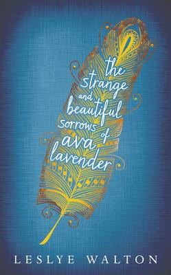 Cover for The Strange and Beautiful Sorrows of Ava Lavender by Leslye Walton
