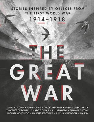 The Great War An Anthology of Stories Inspired by Objects from the First World War by Various Authors