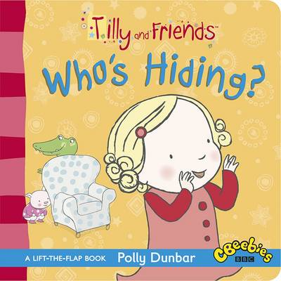 Cover for Tilly and Friends: Who's Hiding? by Polly Dunbar