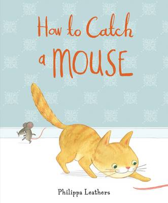 How to Catch a Mouse by Philippa Leathers