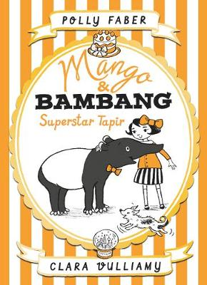 Cover for Mango & Bambang: Superstar Tapir by Polly Faber