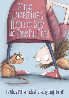 Cover for Miss Hazeltine's Home for Shy and Fearful Cats by Alicia Potter