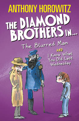 The Diamond Brothers in the Blurred Man & I Know What You Did Last Wednesday by Anthony Horowitz