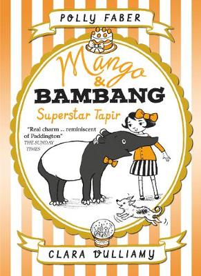 Mango & Bambang: Superstar Tapir by Polly Faber