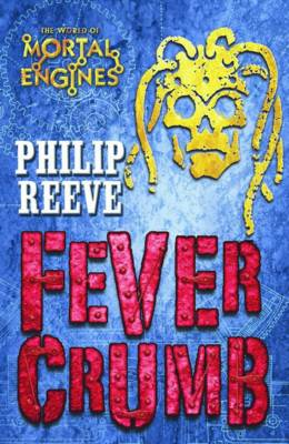 Fever Crumb : Mortal Engines Prequel by Philip Reeve