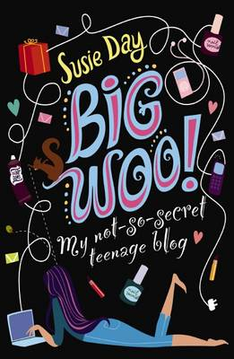 The Big Woo: My not so secret teenage blog by Susie Day