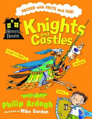 Henry's House: Knights and Castles by Philip Ardagh