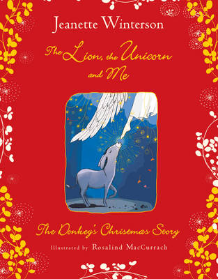 The Lion, the Unicorn and Me: The Donkey's Christmas Story (collector's edition) by Jeanette Winterson