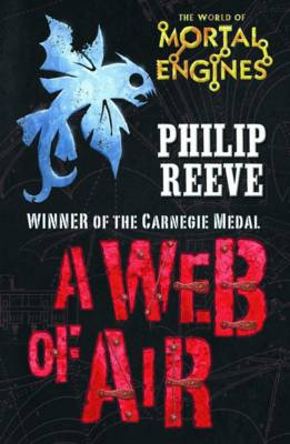 Fever Crumb : A Web of Air by Philip Reeve