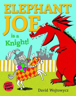 Elephant Joe is a Knight! by David Wojtowycz
