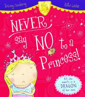 Never Say No to a Princess! by Tracey Corderoy