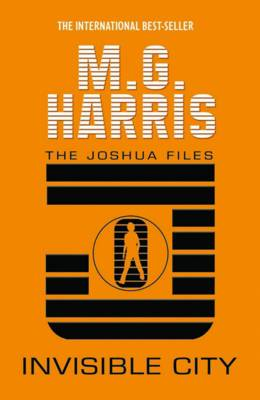 Invisible City  (The Joshua Files book 1) by M. G. Harris