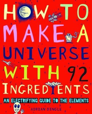 Cover for How to Make a Universe from 92 Ingredients by Adrian Dingle