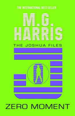 Zero Moment  (The Joshua Files book 3) by M. G. Harris