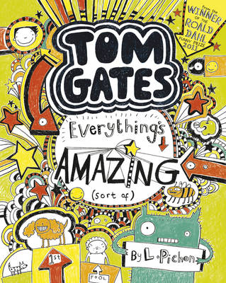 Everything's Amazing (Sort Of) : Tom Gates 3 by Liz Pichon