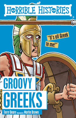 Groovy Greeks by Terry Deary, Martin Brown