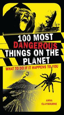Cover for 100 Most Dangerous Things on the Planet by Anna Claybourne