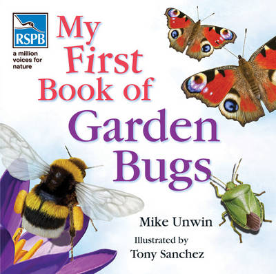RSPB: My First Book of Garden Bugs by Mike Unwin