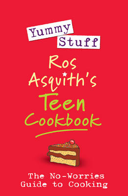 Yummy Stuff: Ros Asquith's Teen Cookbook by Ros Asquith
