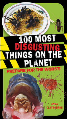Cover for 100 Most Disgusting Things on the Planet by Anna Claybourne