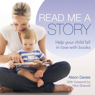 Read Me a Story Everything You Need to Enjoy Books with Your Baby by Alison Davies