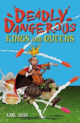 Deadly Dangerous Kings and Queens by Karl Shaw
