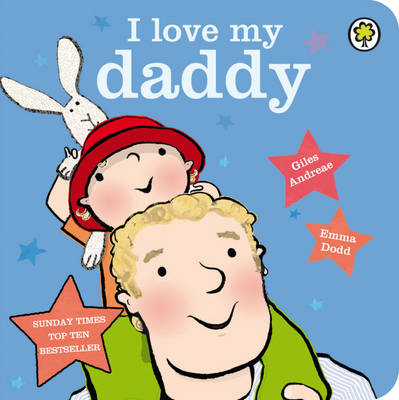 I Love My Daddy by Giles Andreae, Emma Dodd