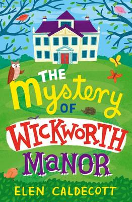 The Mystery of Wickworth Manor by Elen Caldecott