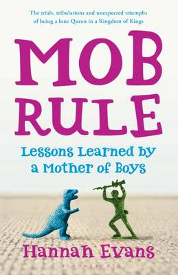 MOB Rule Lessons Learned by a Mother Of Boys by Hannah Evans
