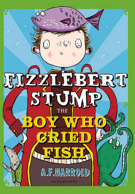 Fizzlebert Stump: The Boy Who Cried Fish by A. F. Harrold