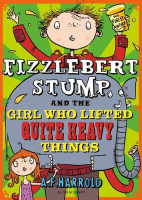 Fizzlebert Stump and the Girl Who Lifted Quite Heavy Things by A. F. Harrold