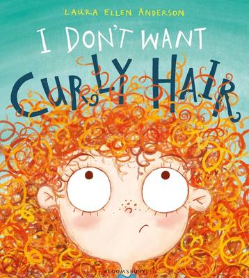 Cover for I Don't Want Curly Hair! by Laura Ellen Anderson