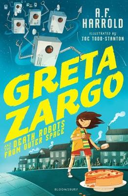 Cover for Greta Zargo and the Death Robots from Outer Space by A. F. Harrold