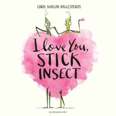 Cover for I Love You, Stick Insect by Chris Naylor-Ballesteros